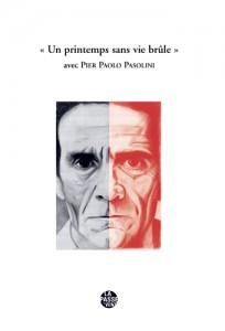 """Pasolini """"Un printemps sans vie brûle"""""""